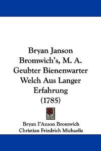 Bryan Janson Bromwich's, M. A. Geubter Bienenwarter Welch Aus Langer Erfahrung