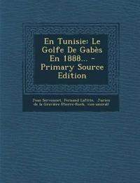 En Tunisie: Le Golfe de Gabes En 1888... - Primary Source Edition