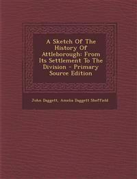 A Sketch Of The History Of Attleborough: From Its Settlement To The Division - Primary Source Edition