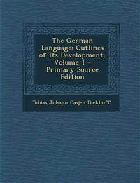 The German Language: Outlines of Its Development, Volume 1 - Primary Source Edition