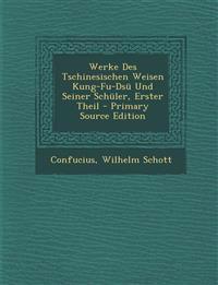 Werke Des Tschinesischen Weisen Kung-Fu-Dsü Und Seiner Schüler, Erster Theil - Primary Source Edition