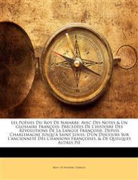 Les Poësies Du Roy De Navarre: Avec Des Notes & Un Glossaire François; Précedées De L'histoire Des Révolutions De La Langue Françoise, Depuis Charlema