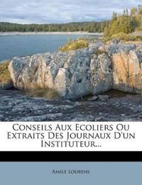 Conseils Aux Ecoliers Ou Extraits Des Journaux D'un Instituteur...