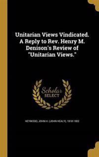 UNITARIAN VIEWS VINDICATED A R