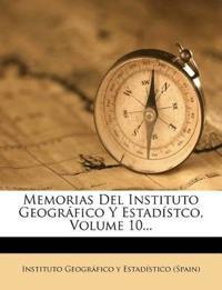 Memorias Del Instituto Geográfico Y Estadístco, Volume 10...