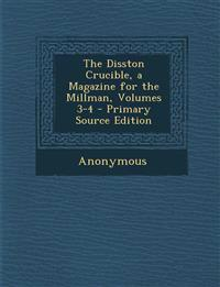 The Disston Crucible, a Magazine for the Millman, Volumes 3-4