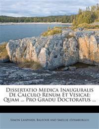 Dissertatio Medica Inauguralis De Calculo Renum Et Vesicae: Quam ... Pro Gradu Doctoratus ...
