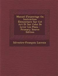 Manuel D'arpentage Ou Instruction Élémentaire Sur Cet Art Et Sur Celui De Lever Les Plans