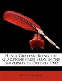 Henry Grattan: Being the Gladstone Prize Essay in the University of Oxford, 1902