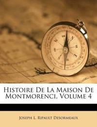 Histoire De La Maison De Montmorenci, Volume 4