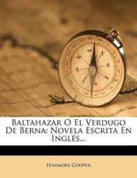 Baltahazar O El Verdugo De Berna: Novela Escrita En Inglés...