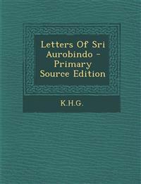 Letters of Sri Aurobindo - Primary Source Edition