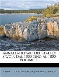 Annali Militari Dei Reali Di Savoja Dal 1000 Sino Al 1800, Volume 1...