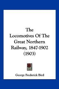 The Locomotives of the Great Northern Railway, 1847-1902
