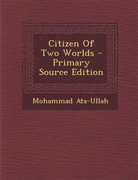 Citizen of Two Worlds - Primary Source Edition