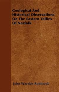 Geological And Historical Observations On The Eastern Vallies Of Norfolk