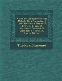 Clave De Los Ejercicios Del Método Para Aprender Á Leer: Escribir Y Hablar El Francés, Según El Verdadero Sistema De Ollendorff