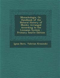 Monachologia, Or, Handbook of the Natural History of Monks: Arranged According to the Linnaean System - Primary Source Edition