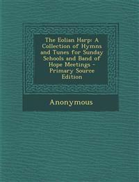The Eolian Harp: A Collection of Hymns and Tunes for Sunday Schools and Band of Hope Meetings - Primary Source Edition