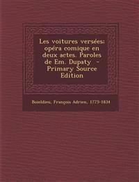 Les Voitures Versees; Opera Comique En Deux Actes. Paroles de Em. Dupaty - Primary Source Edition