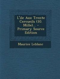 L'Ile Aux Trente Cercueils (10. Mille)... - Primary Source Edition