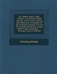 Di Taddeo Della Volpe, Celebre Condottiero Delle Venete Armi: Cenni Storici Novellamente Compilati Da Un Oriundo Imolese. (a Cura Di Fratelli Zambrini