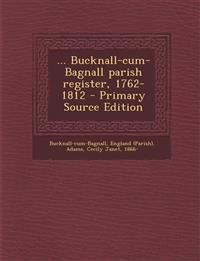 ... Bucknall-Cum-Bagnall Parish Register, 1762-1812 - Primary Source Edition