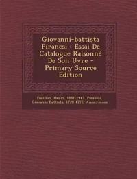 Giovanni-battista Piranesi : Essai De Catalogue Raisonné De Son Uvre - Primary Source Edition