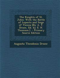 The Knights of St. John: With the Battle of Lepanto and Siege of Vienna [By A. T. Drane, Ed. by E. H. Thomson.]. - Primary Source Edition