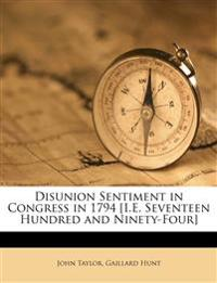 Disunion Sentiment in Congress in 1794 [I.E. Seventeen Hundred and Ninety-Four]