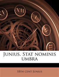 Junius. Stat nominis umbra Volume 1