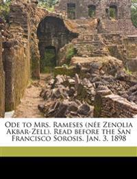 Ode to Mrs. Rameses (née Zenolia Akbar-Zell). Read before the San Francisco Sorosis. Jan. 3, 1898