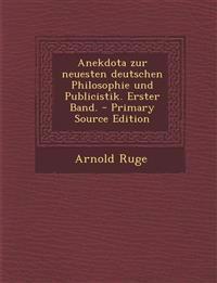 Anekdota zur neuesten deutschen Philosophie und Publicistik. Erster Band.