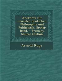 Anekdota Zur Neuesten Deutschen Philosophie Und Publicistik. Erster Band. - Primary Source Edition