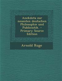 Anekdota zur neuesten deutschen Philosophie und Publicistik. - Primary Source Edition
