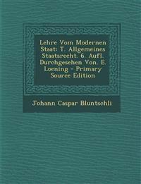 Lehre Vom Modernen Staat: T. Allgemeines Staatsrecht. 6. Aufl. Durchgesehen Von. E. Loening - Primary Source Edition