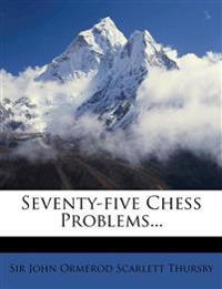 Seventy-five Chess Problems...