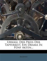 Urwasi, Der Preis Der Tapferkeit, Ein Drama In Fünf Akten...