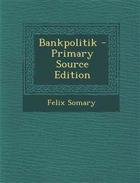 Bankpolitik - Primary Source Edition