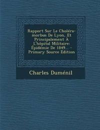 Rapport Sur Le Choléra-morbus De Lyon, Et Principalement À L'hôpital Militaire: Épidémie De 1849...