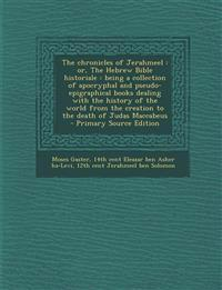 The Chronicles of Jerahmeel: Or, the Hebrew Bible Historiale: Being a Collection of Apocryphal and Pseudo-Epigraphical Books Dealing with the Histo