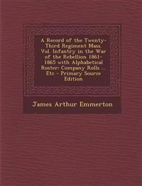 A Record of the Twenty-Third Regiment Mass. Vol. Infantry in the War of the Rebellion 1861-1865 with Alphabetical Roster: Company Rolls ... Etc