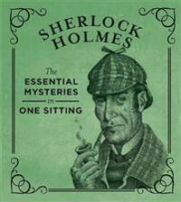 Sherlock Holmes: The Essential Mysteries in One Sitting