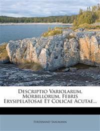 Descriptio Variolarum, Morbillorum, Febris Erysipelatosae Et Colicae Acutae...