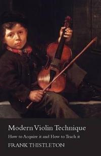 Modern Violin Technique - How to Acquire it and How to Teach it