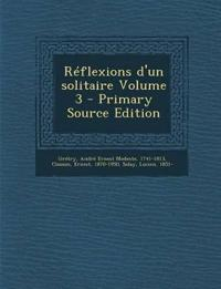 Réflexions d'un solitaire Volume 3 - Primary Source Edition