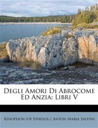 Degli Amori Di Abrocome Ed Anzia: Libri V