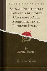 Scenari Inediti della Commedia dell'Arte Contributo Alla Storia del Teatro Popolare Italiano (Classic Reprint)