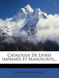 Catalogue De Livres Imprimés Et Manuscrits...