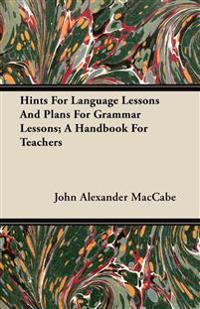 Hints For Language Lessons And Plans For Grammar Lessons; A Handbook For Teachers